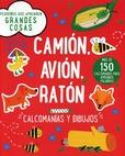 Tapa del libro Pequeños que Aprenden Grandes Cosas: Camion, Avion, Raton: Calcomanias y Dibujos