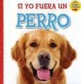Tapa del libro Si Yo Fuera un Perro