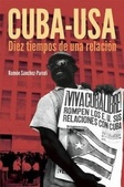 Tapa del libro Cuba-usa: Diez Tiempos de una Relacion