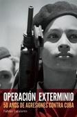 Tapa del libro Operación Exterminio: 50 Años de Agresiones contra Cuba