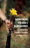 Tapa del libro Insurencias, Dialogos y Negocianciones : Centroamerica, Chiapas y Colombia