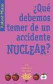 Tapa del libro Que Debemos Temer de un Accidente Nuclear?
