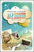 Tapa del libro 10 Lugares Mágicos de la Argentina