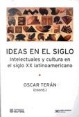 Tapa del libro Ideas en el Siglo - Intelectuales y Cultura en el Siglo Xx Latinoamericano -