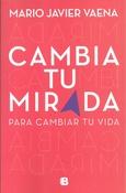 Tapa del libro CAMBIA TU MIRADA PARA CAMBIAR TU VIDA