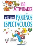 150 PEQUEÑOS ESPECTACULOS PARA NIÑOS DE 6 A 10
