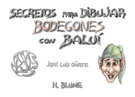 BODEGONES SECRETOS PARA DIBUJAR CON BAULI