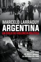 ARGENTINA. UN SIGLO DE VIOLENCIA