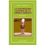 La colonización cultural de la América indígena