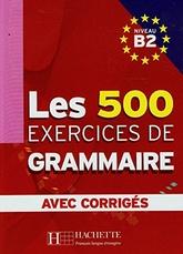 Les 500 exercices de Grammaire B2 (AVEC CORRIGES)