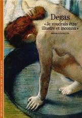 """Degas """"Je voudrais être illustré et inconnu"""""""