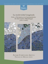 La modernidad imaginada: Arte y literatura en el pensamiento de José Carlos Mariátegui (1911-1930)