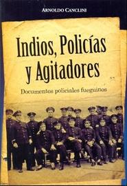 Tapa del libro INDIOS, AGITADORES Y POLICÍAS