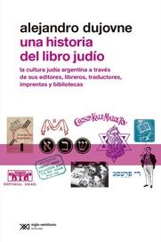 Tapa del libro Una Historia del Libro Judío: la Cultura Judía Argentina a Través de sus Editores, Libreros, Trad...