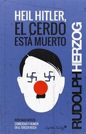 Tapa del libro HEIL HITLER, EL CERDO ESTÁ MUERTO