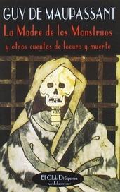 Tapa del libro LA MADRE DE LOS MONSTRUOS Y OTROS CUENTOS DE LOCURA MUERTE