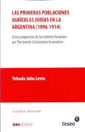 Tapa del libro LAS PRIMERAS POBLACIONES AGRÍCOLAS JUDÍAS EN LA ARGENTINA ( 1896-1914)