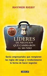 28 LIDERES DE NEGOCIOS QUE CAMBIARON EL MUNDO.