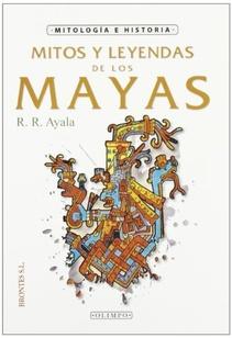 MITOS Y LEYENDAS DE LOS MAYAS