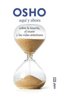 AQUI Y AHORA - SOBRE LA MUERTE EL MORIR Y LAS VIDAS ANTERIORES