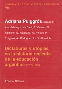 DICTADURAS Y UTOPIAS EN LA HISTORIA RECIENTE DE LA EDUCACION ARGENTINA (1955-1983)