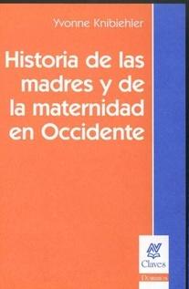 HISTORIA DE LAS MADRES Y DE LA MATERNIDAD EN OCCIDENTE