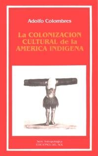 COLONIZACION CULTURAL D/AMERICA INDIGENA,LA