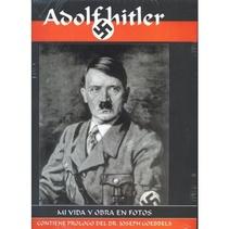 ADOLF HITLER - MI VIDA Y OBRA EN FOTOS