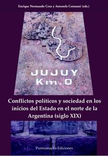 CONFLICTOS POLITICOS Y SOCIEDAD EN LOS INICIOS DEL ESTADO EN EL NORTE DE LA ARGENTINA (SIGLO XIX)