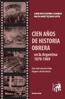 CIEN AÑOS DE HISTORIA OBRERA EN LA ARGENTINA 1870-1969