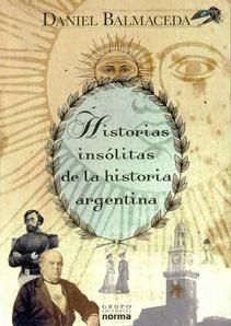 HISTORIAS INSOLITAS DE LA HISTORIA ARGENTINA