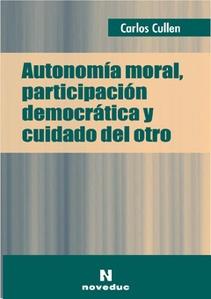 AUTONOMIA MORAL, PARTICIPACION DEMOCRATICA Y CUIDADO DEL OTRO