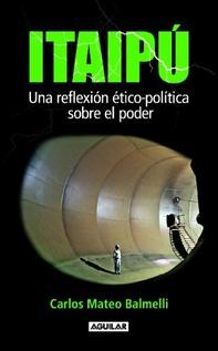 ITAIPU UNA REFLEXION ETICO-POLITICA SOBRE EL PODER