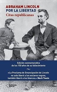 ABRAHAM LINCOLN POR LA LIBERTAD - CITAS REPUBLICANAS