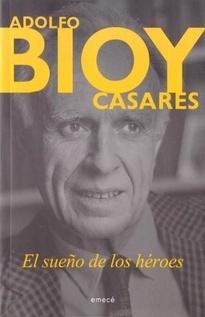 BIOY CASARES - EL SUEÑO DE LOS HEROES