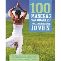 100 MANERAS SALUDABLES DE MANTENERSE JOVEN