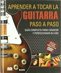 APRENDER A TOCAR GUITARRA PASO A PASO - GUIA COMPLETA PARA CONOCER Y PERFECCIONAR SU USO