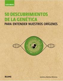 50 DESCUBRIMIENTOS DE LA GENETICA PARA ENTENDER NUESTROS ORIGENES