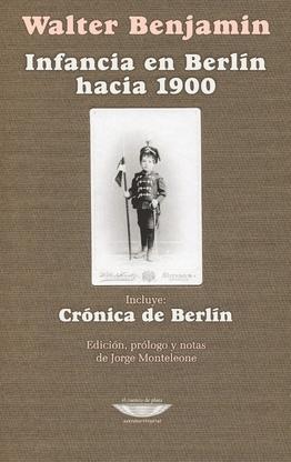 Tapa del libro INFANCIA EN BERLIN HACIA 1900. INCLUYE: CRONICA DE BERLIN