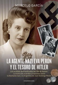 AGENTE NAZI EVA PERÓN Y EL TESORO DE HITLER, LA