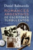 Tapa del libro ROMANCES ARGENTINOS DE ESCRITORES TURBULENTOS