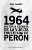 Tapa del libro 1964 HISTORIA SECRETA DE LA VUELTA FRUSTRADA DE PERÓN