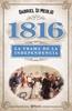 Tapa del libro 1816. LA VERDADERA TRAMA DE LA INDEPENDENCIA