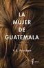 Tapa del libro LA MUJER DE GUATEMALA