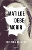 Tapa del libro MATILDE DEBE MORIR