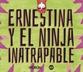 Ernestina y el ninja inatrapable