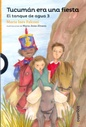 Tapa del libro TUCUMAN ERA UNA FIESTA. EL TANQUE DE AGUA 3