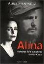 ALINA. MEMORIAS DE LA HIJA REBELDE DE FIDEL CASTRO