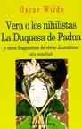 Vera o los Nihilistas - la Duquesa de Padua - y otros Fragme