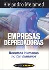 Empresas Depredadoras - Recursos Humanos no tan Humanos